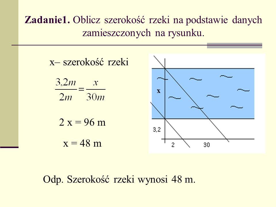 Zadanie1. Oblicz szerokość rzeki na podstawie danych zamieszczonych na rysunku.