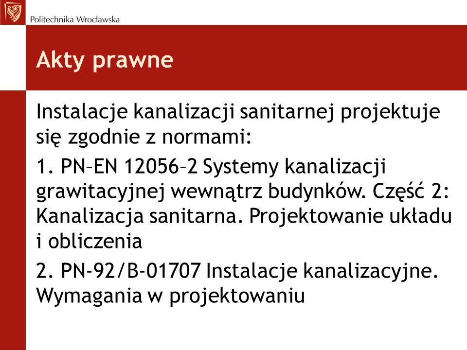 Akty prawne Instalacje kanalizacji sanitarnej projektuje się zgodnie z normami: 1. PN–EN 12056–2 Systemy kanalizacji grawitacyjnej wewnątrz budynków.