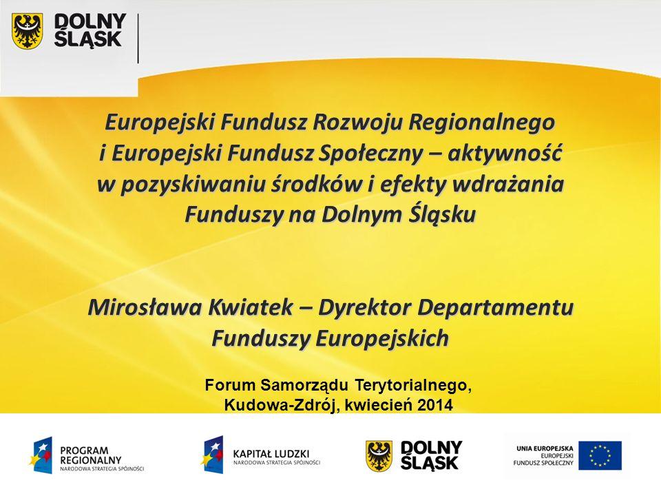 Europejski Fundusz Rozwoju Regionalnego i Europejski Fundusz Społeczny – aktywność w pozyskiwaniu środków i efekty wdrażania Funduszy na Dolnym Śląsku