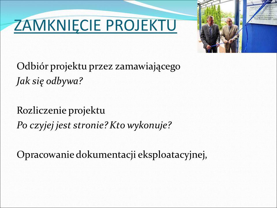 ZAMKNIĘCIE PROJEKTU Odbiór projektu przez zamawiającego Jak się odbywa.