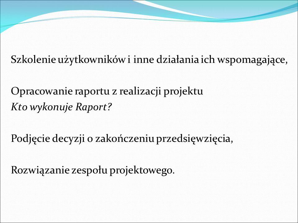 Szkolenie użytkowników i inne działania ich wspomagające, Opracowanie raportu z realizacji projektu Kto wykonuje Raport.