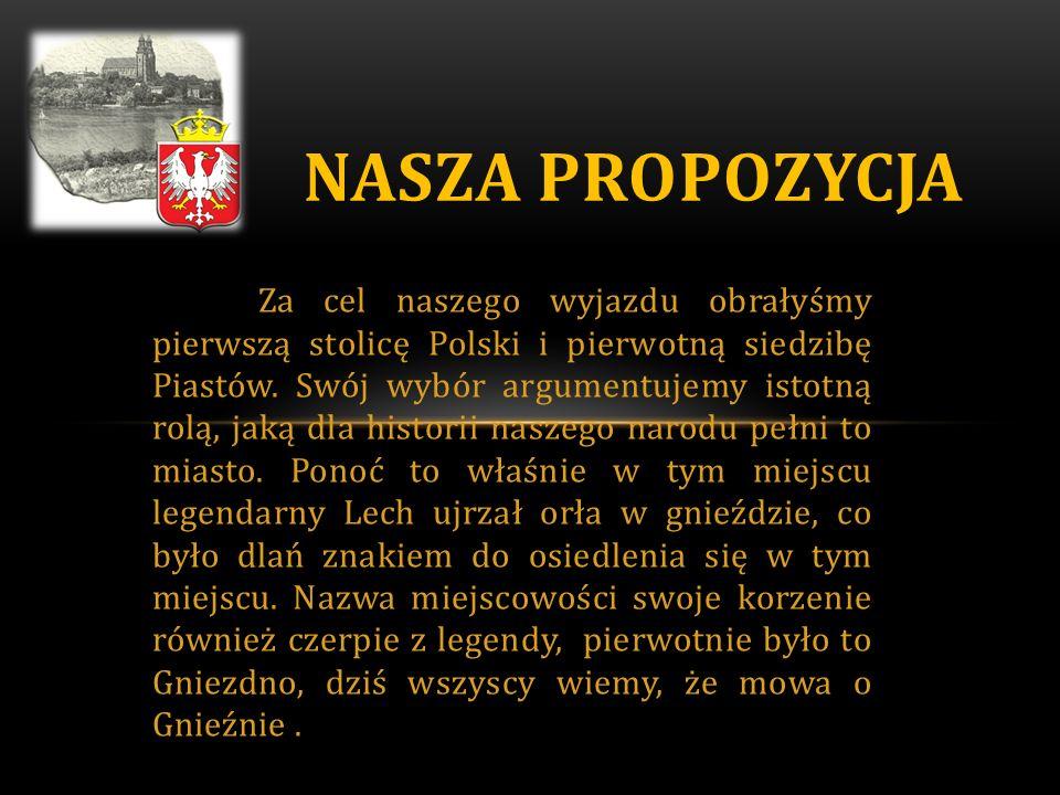 Za cel naszego wyjazdu obrałyśmy pierwszą stolicę Polski i pierwotną siedzibę Piastów.