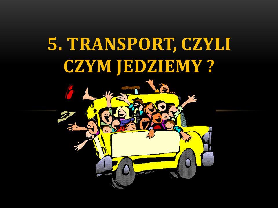 5. TRANSPORT, CZYLI CZYM JEDZIEMY