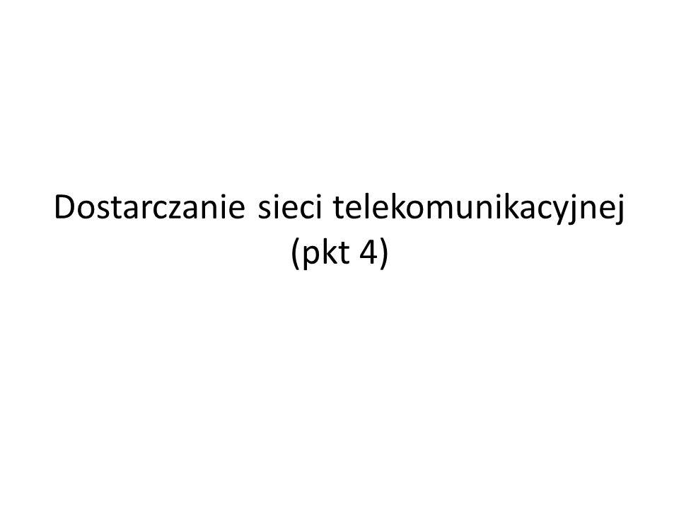 Dostarczanie sieci telekomunikacyjnej (pkt 4)