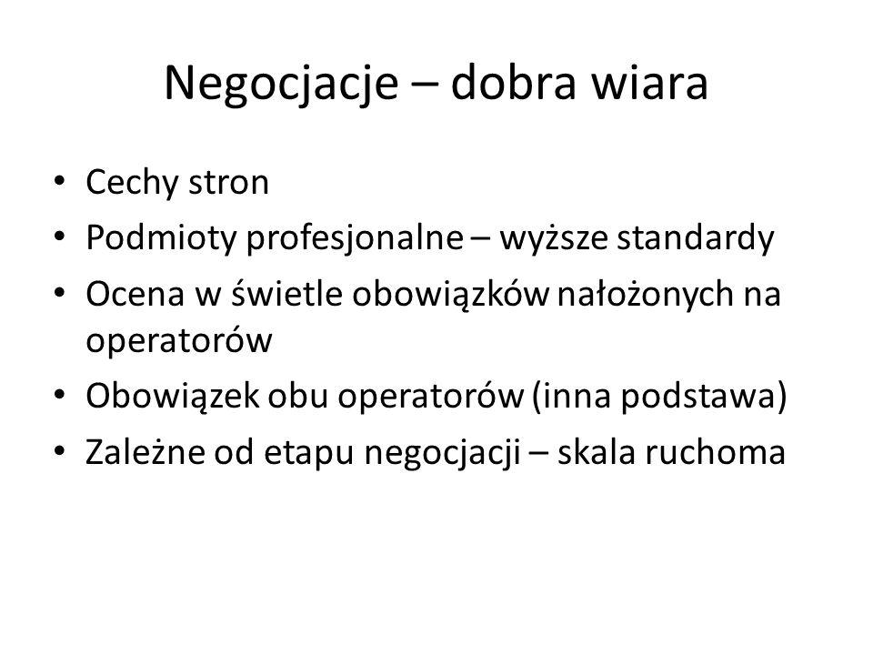 Negocjacje – dobra wiara Cechy stron Podmioty profesjonalne – wyższe standardy Ocena w świetle obowiązków nałożonych na operatorów Obowiązek obu operatorów (inna podstawa) Zależne od etapu negocjacji – skala ruchoma