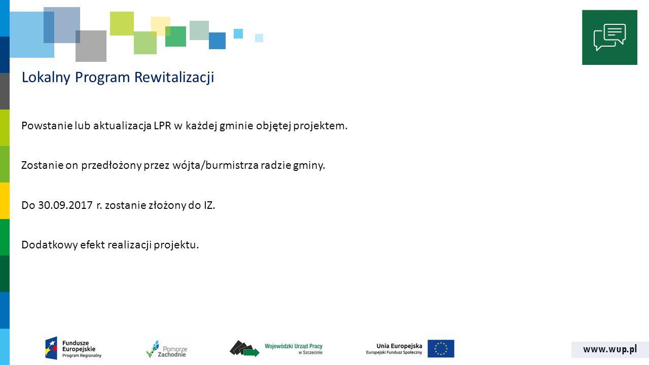 www.wup.pl Lokalny Program Rewitalizacji Powstanie lub aktualizacja LPR w każdej gminie objętej projektem.
