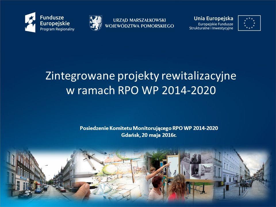 Zintegrowane projekty rewitalizacyjne w ramach RPO WP 2014-2020 Posiedzenie Komitetu Monitorującego RPO WP 2014-2020 Gdańsk, 20 maja 2016r.
