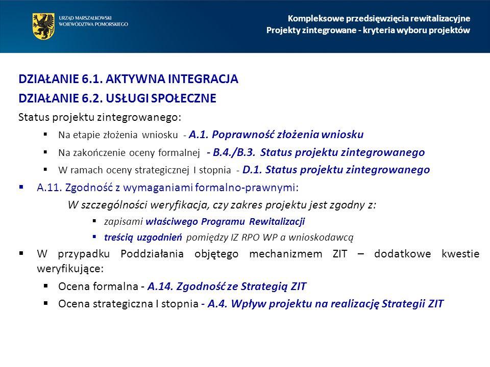 DZIAŁANIE 6.1. AKTYWNA INTEGRACJA DZIAŁANIE 6.2. USŁUGI SPOŁECZNE Status projektu zintegrowanego:  Na etapie złożenia wniosku - A.1. Poprawność złoże