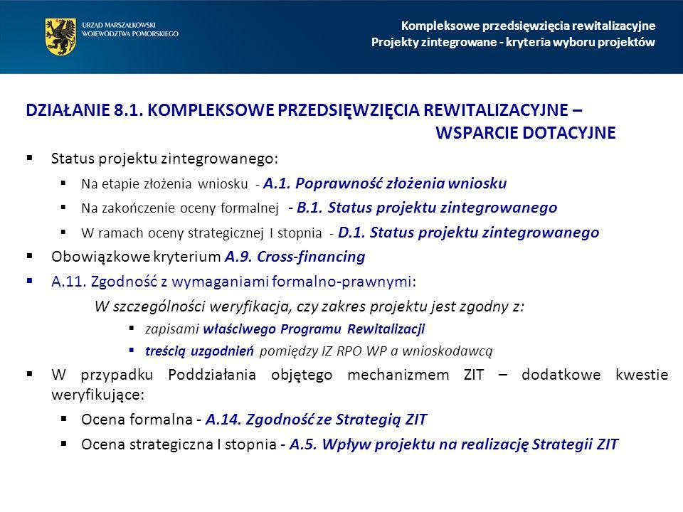 DZIAŁANIE 8.1. KOMPLEKSOWE PRZEDSIĘWZIĘCIA REWITALIZACYJNE – WSPARCIE DOTACYJNE  Status projektu zintegrowanego:  Na etapie złożenia wniosku - A.1.