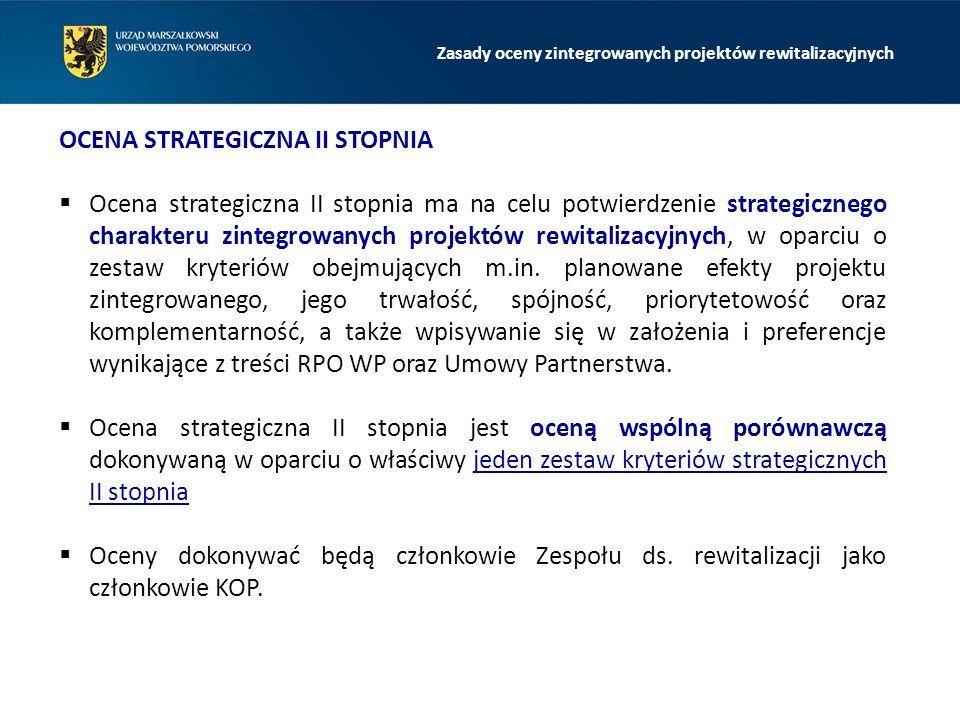 Zasady oceny zintegrowanych projektów rewitalizacyjnych OCENA STRATEGICZNA II STOPNIA  Ocena strategiczna II stopnia ma na celu potwierdzenie strategicznego charakteru zintegrowanych projektów rewitalizacyjnych, w oparciu o zestaw kryteriów obejmujących m.in.