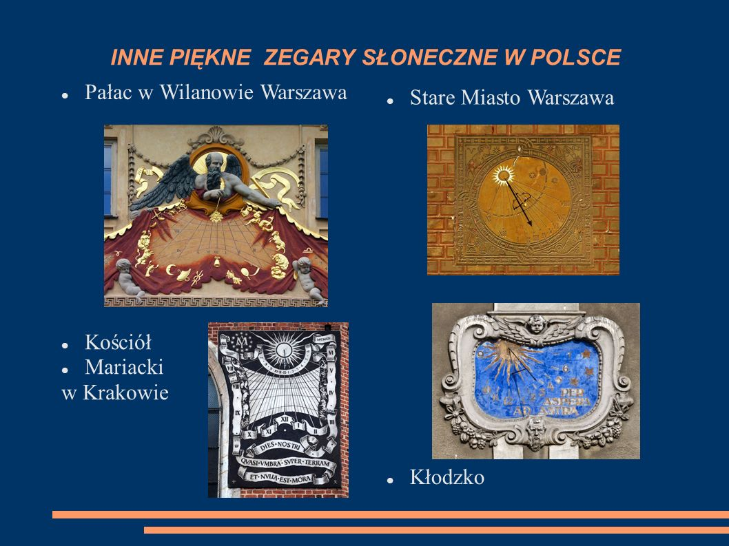 NAJPIĘKNIEJSZE ZEGARY SŁONECZNE W POLSCE Zegar słoneczny z gdańskiego Ratusza jest uważany za jeden z najpiękniejszych. Jest on unikatowy bo łączy on