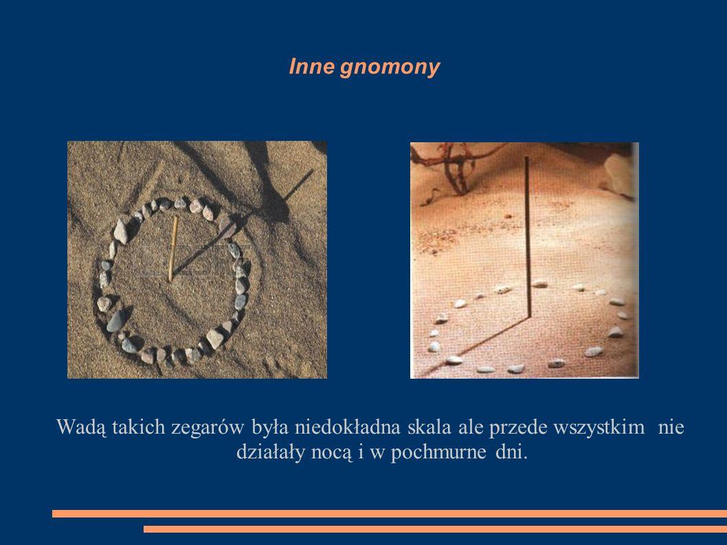 GNOMON Najprostszym zegarem jest gnomon. Może być to po prostu patyk wbity w ziemię. Jego cień określał porę dnia. Gnomony były znane już 3 000 lat p.