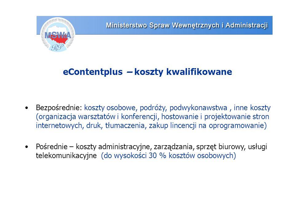 eContentplus – koszty kwalifikowane Bezpośrednie: koszty osobowe, podróży, podwykonawstwa, inne koszty (organizacja warsztatów i konferencji, hostowan