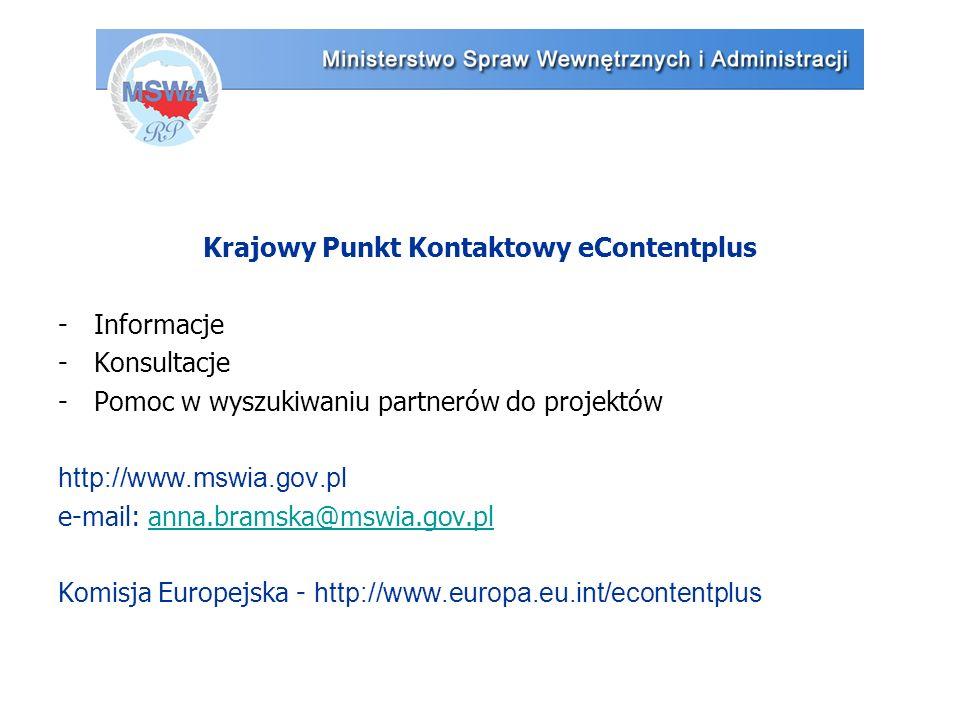 Krajowy Punkt Kontaktowy eContentplus -Informacje -Konsultacje -Pomoc w wyszukiwaniu partnerów do projektów http://www.mswia.gov.pl e-mail: anna.bramska@mswia.gov.planna.bramska@mswia.gov.pl Komisja Europejska - http://www.europa.eu.int/econtentplus