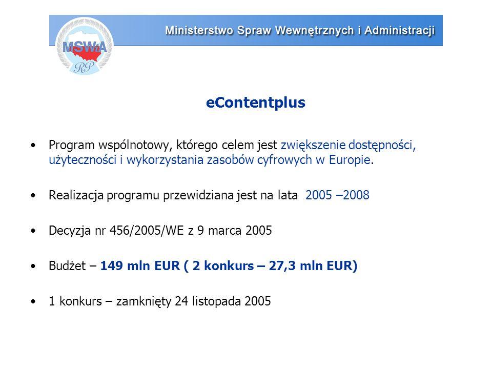 eContentplus Program wspólnotowy, którego celem jest zwiększenie dostępności, użyteczności i wykorzystania zasobów cyfrowych w Europie. Realizacja pro