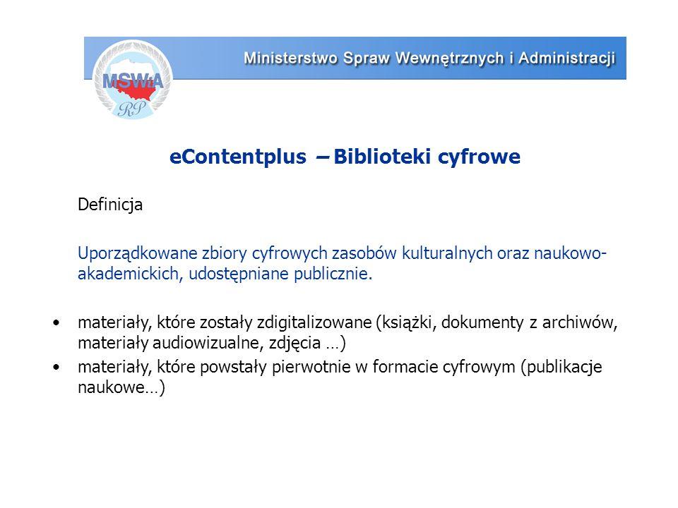 eContentplus – Biblioteki cyfrowe Definicja Uporządkowane zbiory cyfrowych zasobów kulturalnych oraz naukowo- akademickich, udostępniane publicznie.