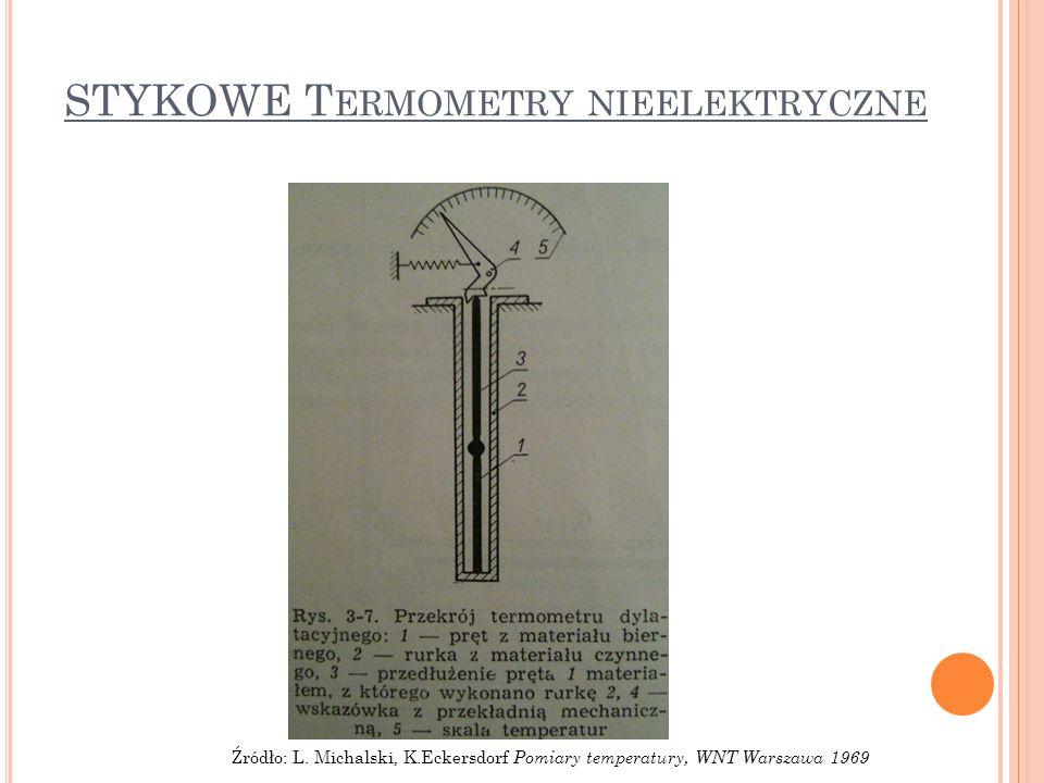STYKOWE T ERMOMETRY NIEELEKTRYCZNE Źródło: L. Michalski, K.Eckersdorf Pomiary temperatury, WNT Warszawa 1969