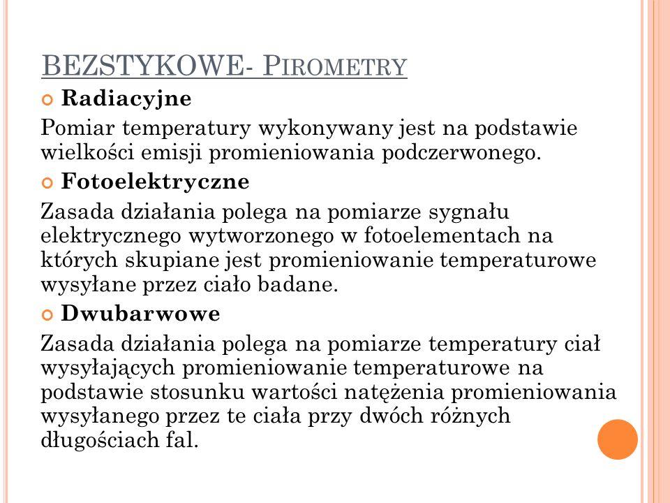 BEZSTYKOWE- P IROMETRY Radiacyjne Pomiar temperatury wykonywany jest na podstawie wielkości emisji promieniowania podczerwonego. Fotoelektryczne Zasad