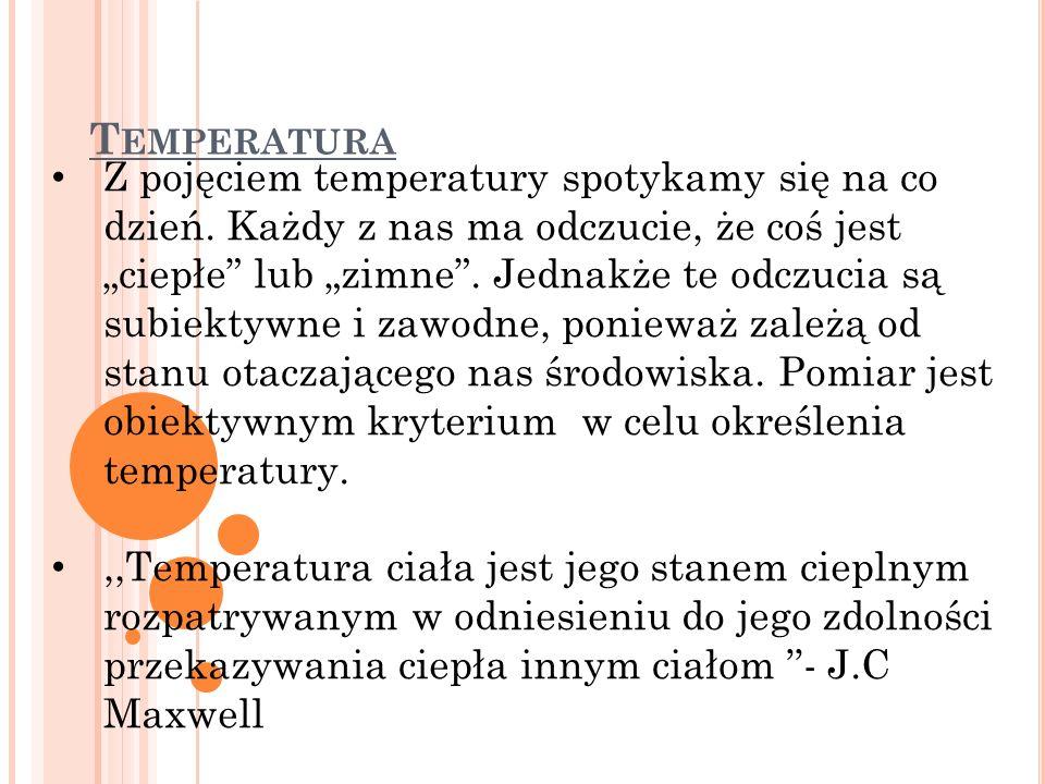 """T EMPERATURA Z pojęciem temperatury spotykamy się na co dzień. Każdy z nas ma odczucie, że coś jest """"ciepłe"""" lub """"zimne"""". Jednakże te odczucia są subi"""