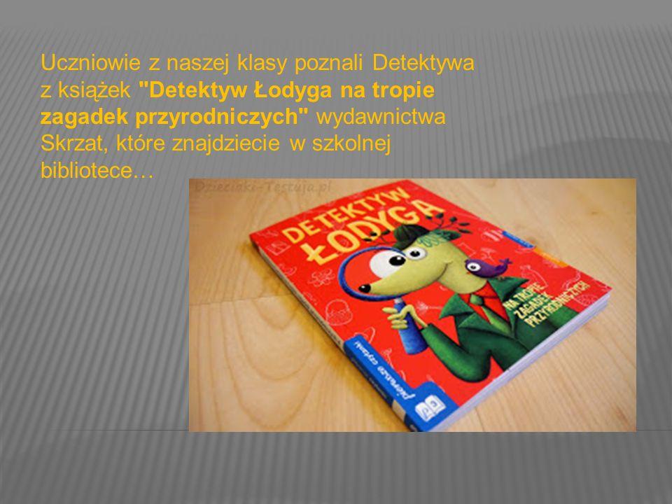 Uczniowie z naszej klasy poznali Detektywa z książek Detektyw Łodyga na tropie zagadek przyrodniczych wydawnictwa Skrzat, które znajdziecie w szkolnej bibliotece…