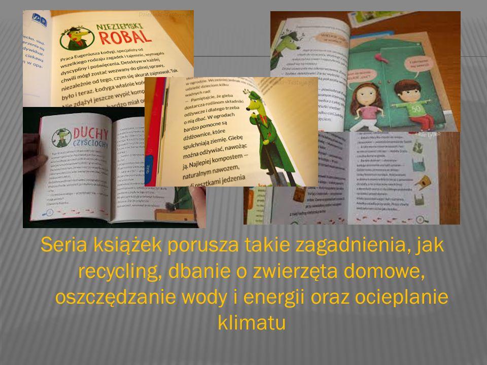 Seria książek porusza takie zagadnienia, jak recycling, dbanie o zwierzęta domowe, oszczędzanie wody i energii oraz ocieplanie klimatu