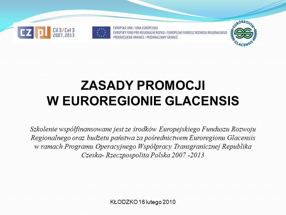 ZASADY PROMOCJI W EUROREGIONIE GLACENSIS KŁODZKO 16 lutego 2010 Szkolenie współfinansowane jest ze środków Europejskiego Funduszu Rozwoju Regionalnego