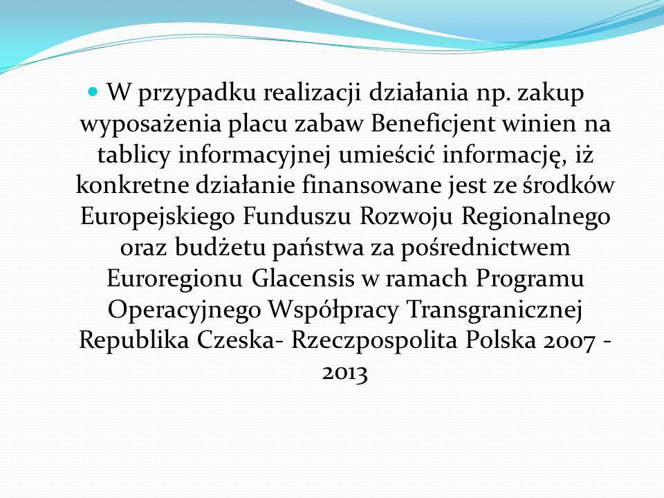 W przypadku realizacji działania np. zakup wyposażenia placu zabaw Beneficjent winien na tablicy informacyjnej umieścić informację, iż konkretne dział