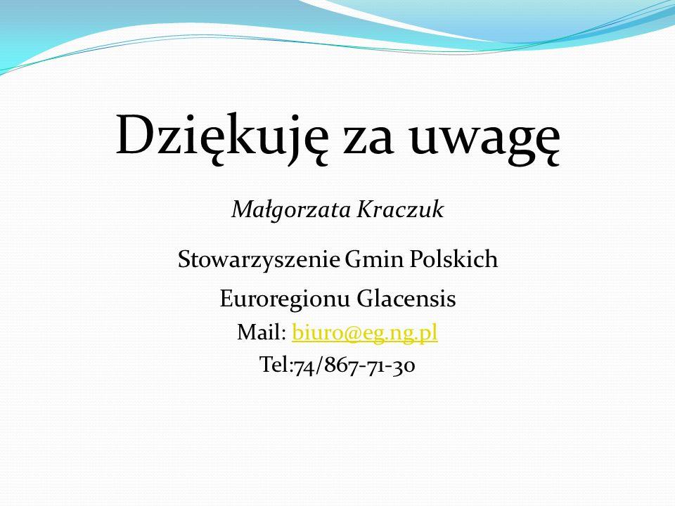 Dziękuję za uwagę Małgorzata Kraczuk Stowarzyszenie Gmin Polskich Euroregionu Glacensis Mail: biuro@eg.ng.plbiuro@eg.ng.pl Tel:74/867-71-30