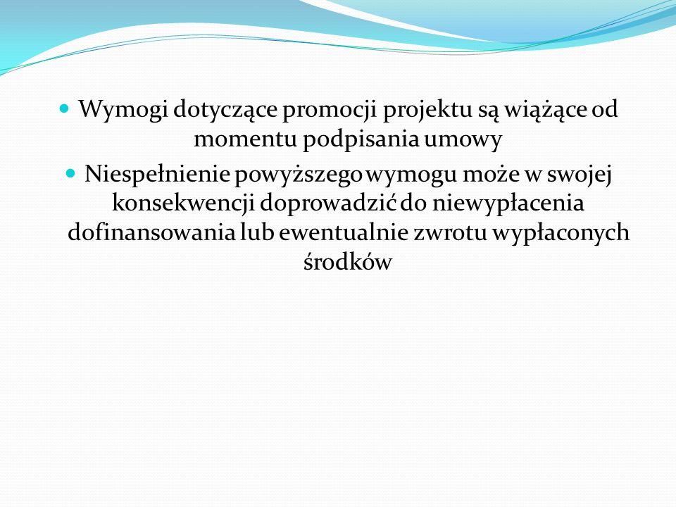 Wymogi dotyczące promocji projektu są wiążące od momentu podpisania umowy Niespełnienie powyższego wymogu może w swojej konsekwencji doprowadzić do ni