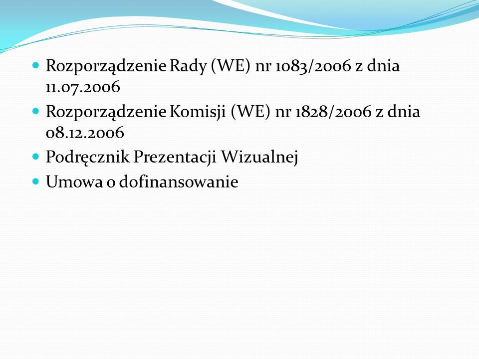 Rozporządzenie Rady (WE) nr 1083/2006 z dnia 11.07.2006 Rozporządzenie Komisji (WE) nr 1828/2006 z dnia 08.12.2006 Podręcznik Prezentacji Wizualnej Um