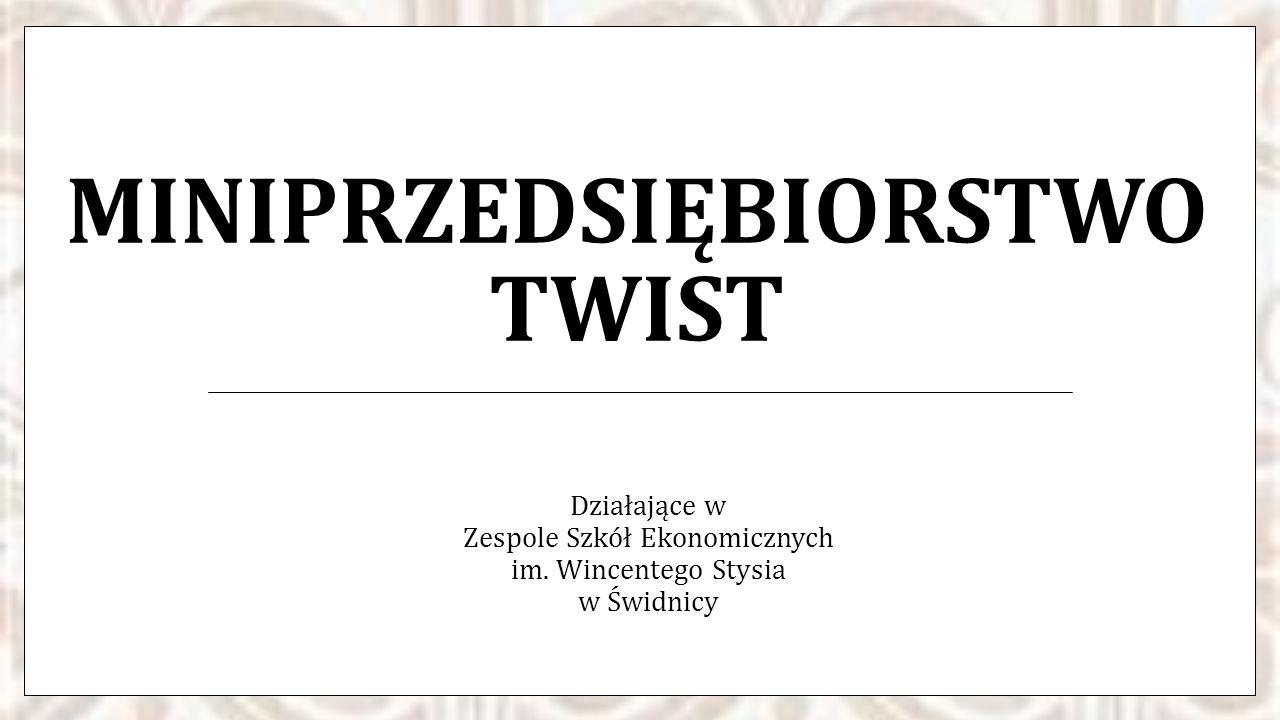 MINIPRZEDSIĘBIORSTWO TWIST Działające w Zespole Szkół Ekonomicznych im. Wincentego Stysia w Świdnicy