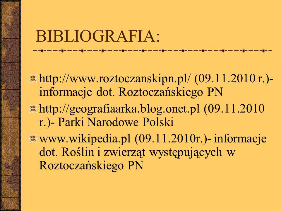 BIBLIOGRAFIA: http://www.roztoczanskipn.pl/ (09.11.2010 r.)- informacje dot.