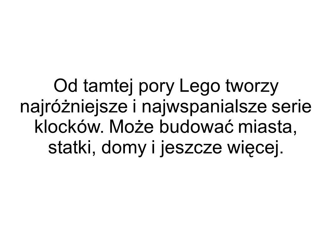 Od tamtej pory Lego tworzy najróżniejsze i najwspanialsze serie klocków.