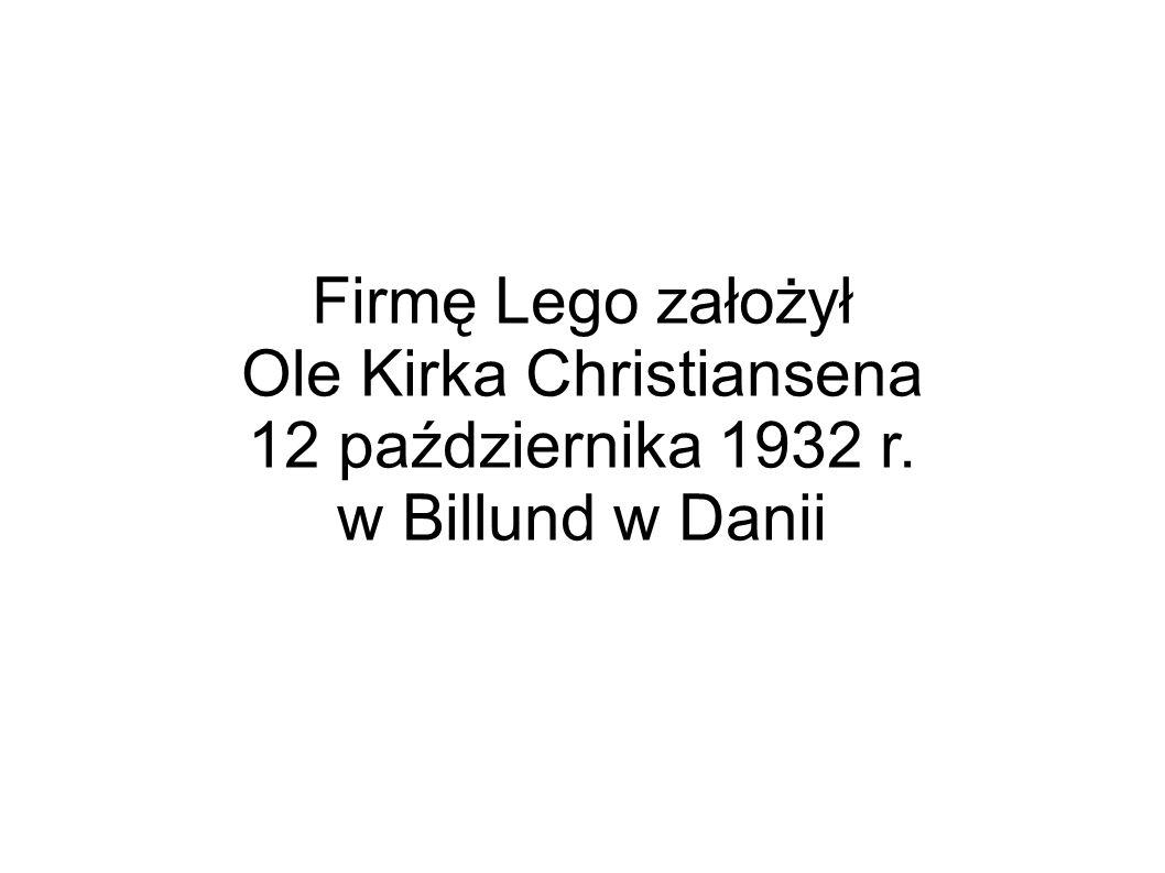 Firmę Lego założył Ole Kirka Christiansena 12 października 1932 r. w Billund w Danii