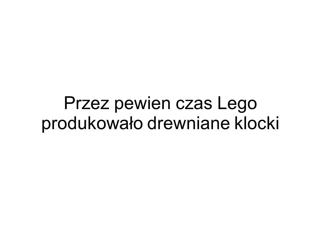 Przez pewien czas Lego produkowało drewniane klocki