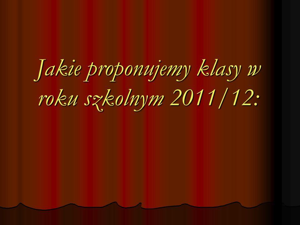 Jakie proponujemy klasy w roku szkolnym 2011/12: