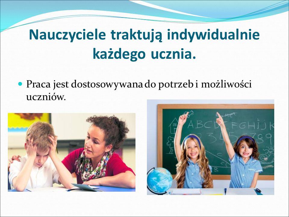 Nauczyciele traktują indywidualnie każdego ucznia.