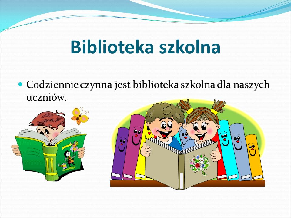 Biblioteka szkolna Codziennie czynna jest biblioteka szkolna dla naszych uczniów.