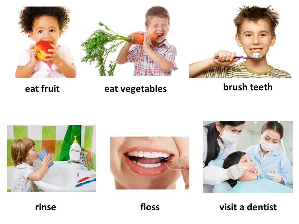 eat fruiteat vegetables brush teeth flossrinse visit a dentist