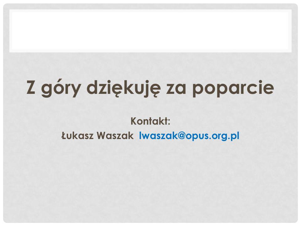 Z góry dziękuję za poparcie Kontakt: Łukasz Waszak lwaszak@opus.org.pl