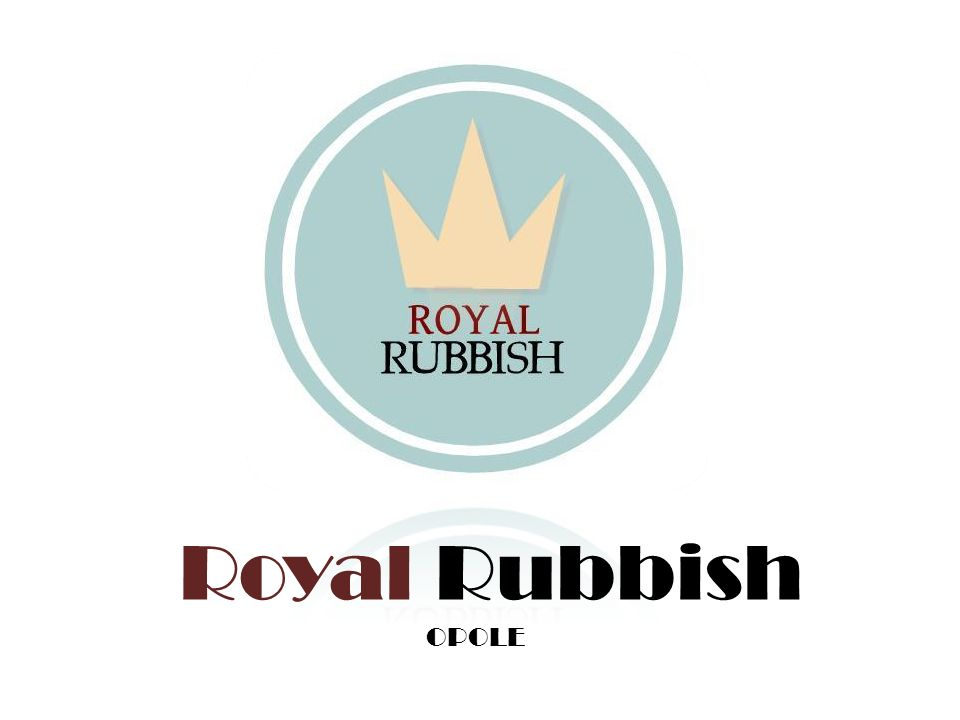 Royal Rubbish OPOLE
