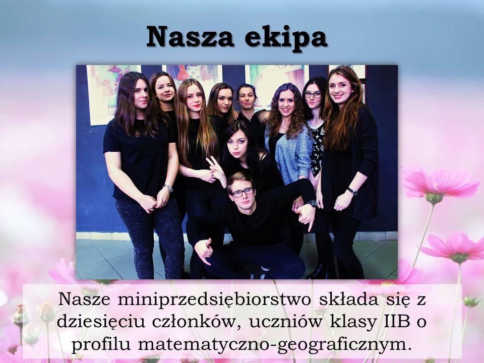 Nasza ekipa Nasze miniprzedsiębiorstwo składa się z dziesięciu członków, uczniów klasy IIB o profilu matematyczno-geograficznym.