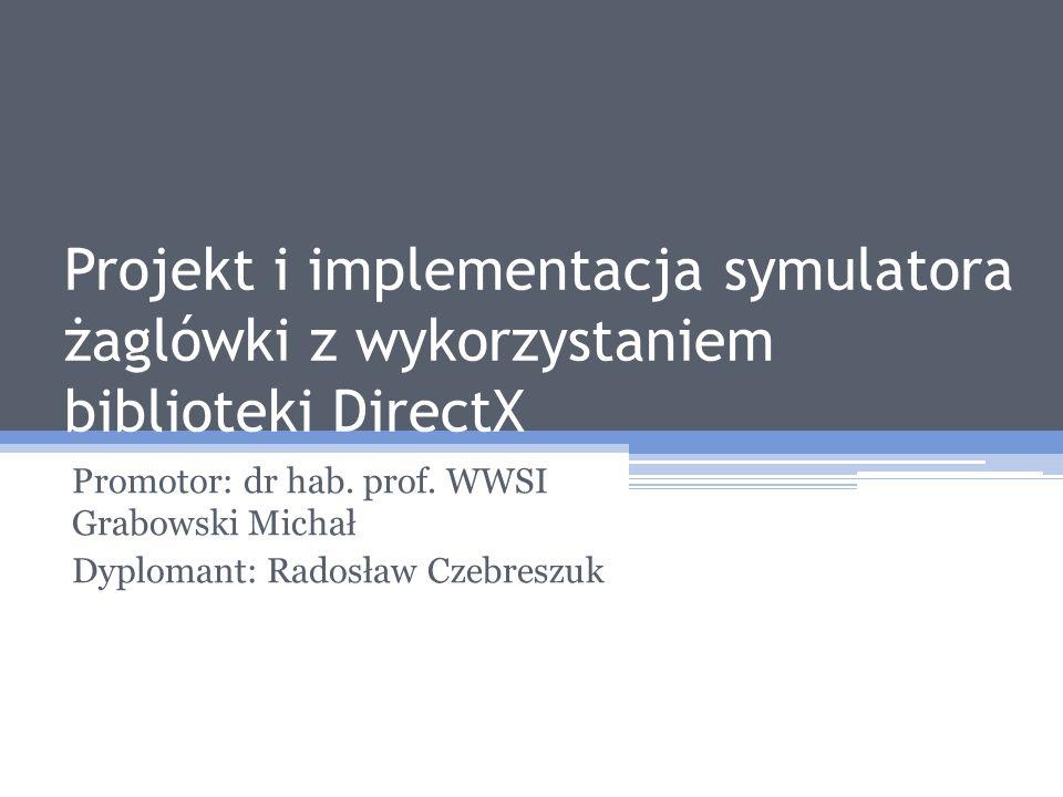 Projekt i implementacja symulatora żaglówki z wykorzystaniem biblioteki DirectX Promotor: dr hab.