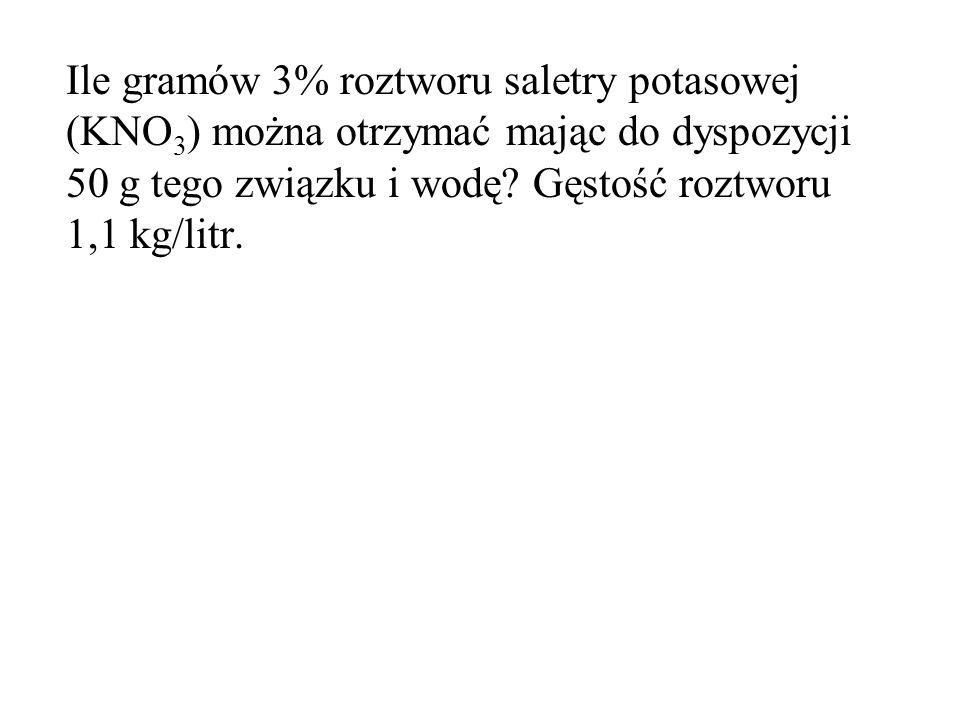 Ile gramów 3% roztworu saletry potasowej (KNO 3 ) można otrzymać mając do dyspozycji 50 g tego związku i wodę? Gęstość roztworu 1,1 kg/litr.