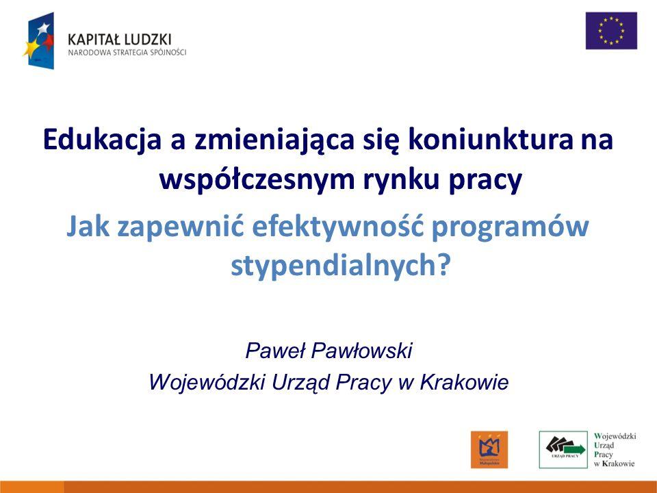 Edukacja a zmieniająca się koniunktura na współczesnym rynku pracy Jak zapewnić efektywność programów stypendialnych.