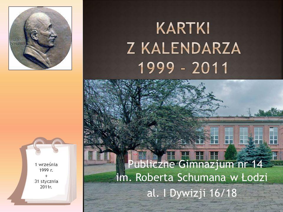 1 września 1999 r. ÷ 31 stycznia 2011r. Publiczne Gimnazjum nr 14 im. Roberta Schumana w Łodzi al. I Dywizji 16/18