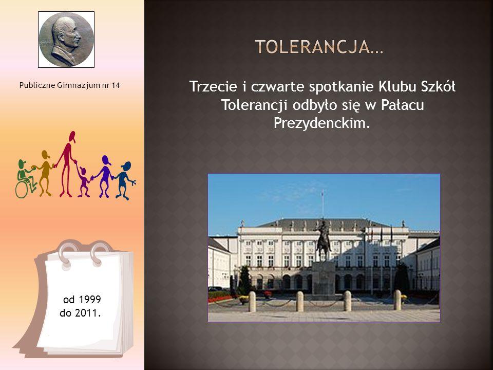 Trzecie i czwarte spotkanie Klubu Szkół Tolerancji odbyło się w Pałacu Prezydenckim. Publiczne Gimnazjum nr 14 od 1999 do 2011.