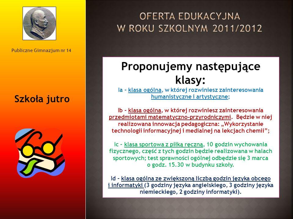 Publiczne Gimnazjum nr 14 Szkoła jutro Proponujemy następujące klasy: Ia – klasa ogólna, w której rozwiniesz zainteresowania humanistyczne i artystycz