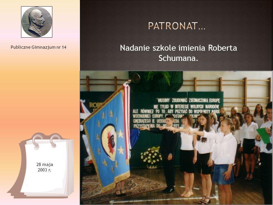 Nadanie szkole imienia Roberta Schumana. Publiczne Gimnazjum nr 14 28 maja 2003 r.