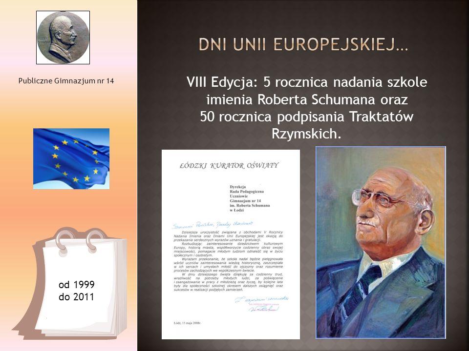 VIII Edycja: 5 rocznica nadania szkole imienia Roberta Schumana oraz 50 rocznica podpisania Traktatów Rzymskich. Publiczne Gimnazjum nr 14 od 1999 do